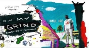 Video: Tunji Ige - On My Grind